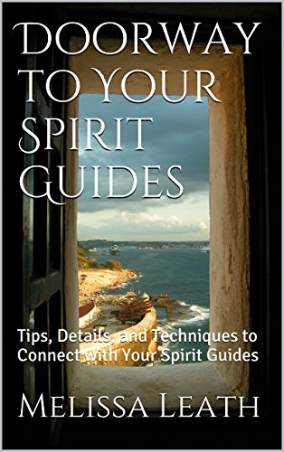 Doorway to Your Spirit Guides: Tips, Details, and Techniques to Connect with Your Spirit Guides