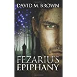 Fezariu's Epiphanyby David M. Brown