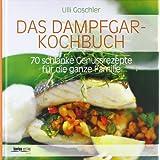 """Das Dampfgar-Kochbuch: 70 schlanke Genussrezepte f�r die ganze Familievon """"Ulli Goschler"""""""