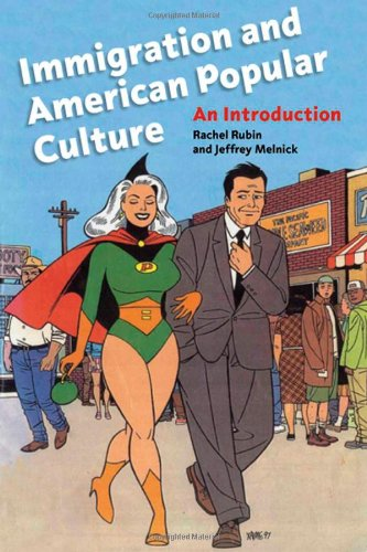 Immigration and American Popular Culture: An Introduction...