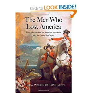 The Men Who Lost America: British Leadership, the American Revolution, and the Fate of the Empire (The Lewis... by Andrew Jackson O'Shaughnessy