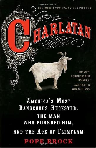 Charlatan: America's Most Dangerous Huckster, the Man Who Pursued Him, and the Age of Flimflam written by Pope Brock