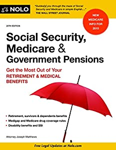 Social Security, Medicare and Government Pensions: Get the Most Out of Your Retirement and Medical Benefits (Social Security, Medicare & Government Pensions) by NOLO