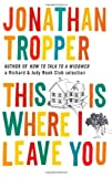 This Is Where I Leave You by Tropper. Jonathan ( 2011 ) Paperback Tropper. Jonathan