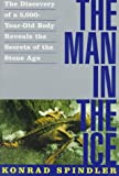 img - for The Man in the Ice: The Discovery of a 5,000-Year-Old Body Reveals the Secrets of the Stone Age book / textbook / text book