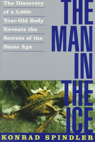 The Man in the Ice: The Discovery of a 5,000-Year-Old Body Reveals the Secrets of the Stone Age, Spindler,Konrad