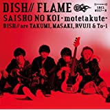 FLAME/サイショの恋~モテたくて~(初回生産限定盤B)(DVD付)