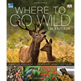 RSPB Where To Go Wild in Britainby Dk