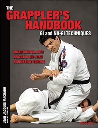 The Grappler's Handbook Vol.1: Gi and No-Gi Techniques: Mixed Martial Arts, Brazilian Jiu-Jitsu, Submission Fighting