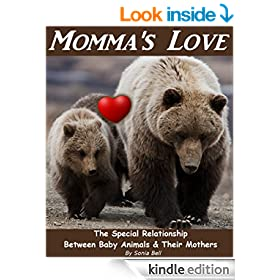 Momma's Love: The Special Relationship Between Baby Animals & Their Mothers (Children's Books Wildlife Wonder Series)