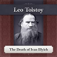 The Death of Ivan Ilyich: A Leo Tolstoy Short Story (       UNABRIDGED) by Leo Tolstoy Narrated by Bill DeWees