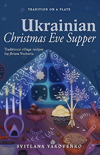 Ukrainian Christmas Eve Supper: Traditional village recipes for Sviata Vecheria (Tradition on a Plate Book 1) by Svitlana Yakovenko