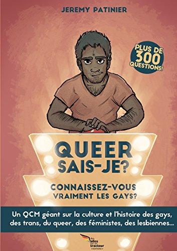 Queer sais-je ? Connaissez-vous vraiment les gays ? Un QCM géant sur la culture et l'histoire des gays, des trans, du queer, des féministes, des lesbiennes...