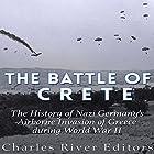 The Battle of Crete: The History of Nazi Germany's Airborne Invasion of Greece During World War II Hörbuch von  Charles River Editors Gesprochen von: Scott Clem