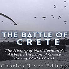 The Battle of Crete: The History of Nazi Germany's Airborne Invasion of Greece During World War II | Livre audio Auteur(s) :  Charles River Editors Narrateur(s) : Scott Clem
