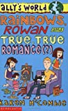 Karen McCombie Rainbows, Rowan and True, True Romance(?) (Ally's World)
