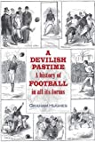Graham Hughes A Develyshe Pastime: A History of Football in all its Forms (Sportsbooks)