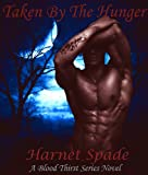Taken by The Hunger: A Blood Thirst Novel (Book 1) Paranormal Romance/ Erotica/ Urban Fantasy