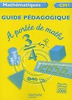 Mathématiques CM1 A portée de maths : Guide pédagogique, programmes 2008
