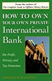img - for How to Own Your Own Private International Bank: For Profit, Privacy, and Tax Protection book / textbook / text book