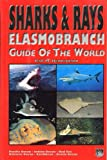 Sharks & Rays: Elasmobranch Guide of the World