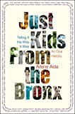 Just Kids from the Bronx: Telling It the Way It Was: An Oral History