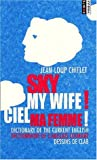 echange, troc Chiflet - Sky My Wife!/Ciel Ma Femme: Dictionary of the Current English/Dictionnaire De L'Anglais Courant