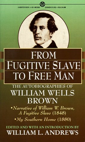 From Fugitive to Free Man: The Autobiographies of William Wells Brown (Mentor), Andrews,William L.