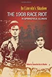 img - for In Lincoln's Shadow: The 1908 Race Riot in Springfield, Illinois Paperback August 29, 2008 book / textbook / text book