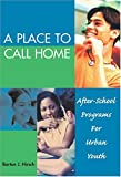 img - for A Place To Call Home: After-School Programs For Urban Youth by Barton J. Hirsch (2004-12-23) book / textbook / text book
