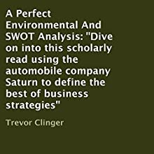 A Perfect Environmental And SWOT Analysis Using Saturn Corporation for Example (       UNABRIDGED) by Trevor Clinger Narrated by Richard Frances
