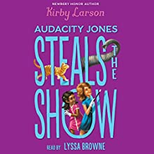 Audacity Jones Steals the Show: Audacity Jones, Book 2 Audiobook by Kirby Larson Narrated by Lyssa Browne
