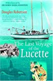 Last Voyage of the Lucette: The Full, Previously Untold, Story of the Events First Described by the Author's Father, Dougal Robertson, in Survive the ... Sea. Interwoven with the original narrative.