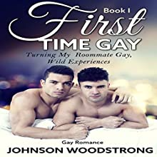 First Time Gay: Turning My Roommate Gay (       UNABRIDGED) by Johnson Woodstrong Narrated by Trevor Clinger