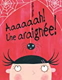 Aaaaaah! une Araignee! = Aaaarrgghh Spider! (French Edition) (0439966884) by Monks, Lydia