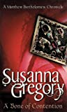 Susanna Gregory A Bone Of Contention: 3: The Third Chronicle of Matthew Bartholomew (The Chronicles of Matthew Bartholomew)