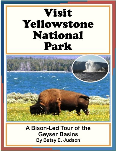 Visit Yellowstone National Park A Bison-Led Tour Of The Geyser Basins Ages 10 And Up (Nature And Wildlife Tours Of Yellowstone National Park For Middle Grades Age 9 - 12)