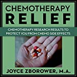 Chemotherapy Relief: Chemotherapy Research Results to Protect You from Chemo Side Effects: Chemotherapy Self-Help Series, Book 4 | Joyce Zborower M.A.