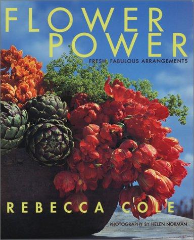Flower Power: Fresh, Fabulous Arrangements
