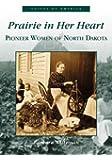 Prairie  In Her Heart:   Pioneer Women of North Dakota   (ND)  (Voices of America)