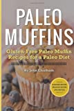 Paleo Muffins: Gluten-Free Muffin Recipes for a Paleo Diet