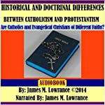 Historical and Doctrinal Differences Between Catholicism and Protestantism | James M. Lowrance