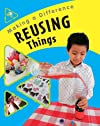 Reusing Things (Making a Difference)