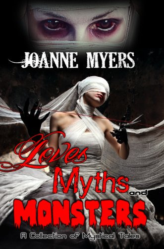 Loves, Myths and Monsters: A Collection of Folk and Urban Myths