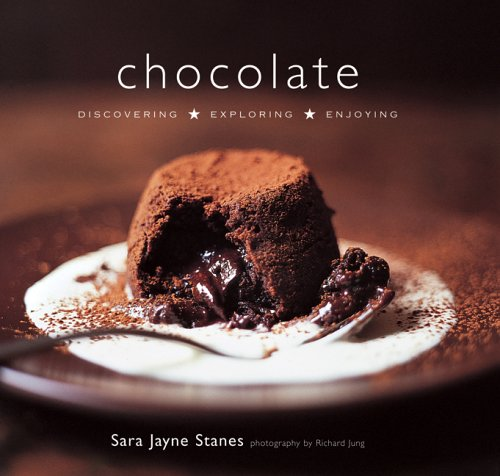 Chocolate: Discovering, Exploring, Enjoying by Sara Jayne-Stanes