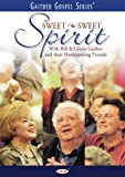 Bill and Gloria Gaither and Their Homecoming Friends: Sweet Sweet Spirit