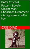 EASY Crochet Pattern Lovely Ginger Man - Christmas Ornament - Amigurumi - doll - toy