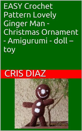 Free Kindle Book : EASY Crochet Pattern Lovely Ginger Man - Christmas Ornament - Amigurumi - doll - toy