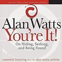 You're It!: On Hiding, Seeking, and Being Found Rede von Alan Watts Gesprochen von: Alan Watts