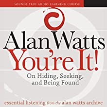 You're It!: On Hiding, Seeking, and Being Found Discours Auteur(s) : Alan Watts Narrateur(s) : Alan Watts